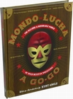 1 x MONDO LUCHA A GO-GO: THE BIZARRE AND HONORABLE WORLD OF WILD MEXICAN WRESTLING