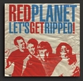1 x RED PLANET - LET'S GET RIPPED