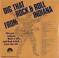 1 x VARIOUS ARTISTS - DIG THAT ROCK'N'ROLL FROM INDIANA