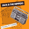 1 x JACK AND THE RIPPERS - I THINK IT'S OVER