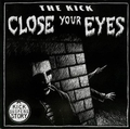 9 x THE KICK - CLOSE YOUR EYES