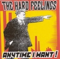 1 x HARD FEELINGS - ANYTIME I WANT!