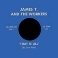 1 x JAMES T. AND THE WORKERS - THAT IS ALL