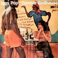 IGGY POP - ZOMBIE BIRDHOUSE - Records - LP - Rock'n'Roll: Underground/Independent