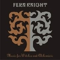 1 x FERN KNIGHT - MUSIC FOR WITCHES AND ALCHEMISTS