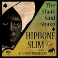 4 x HIPBONE SLIM AND THE KNEE TREBLERS - THE SHEIK SAID SHAKE