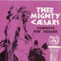 1 x MIGHTY CAESARS - COWBOYS ARE SQUARE