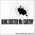 1 x KING CUSTER MC CARTHY - LOVE KILLED MY BRAIN