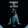 1 x DOMINA AND THE SLAVES - RUN