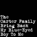 1 x CARTER FAMILY - BRING BACK MY BLUE-EYED BOY TO ME