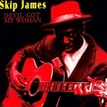 2 x SKIP JAMES - DEVIL GOT MY WOMAN