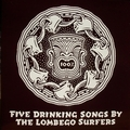 1 x LOMBEGO SURFERS - FIVE DRINKING SONGS BY THE