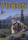 FLY FISHING IN THE YUKON CANADA