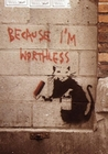 BANKSY POSTER BECAUSE I'M WORTHLESS GRAFFITY - Kunstdrucke